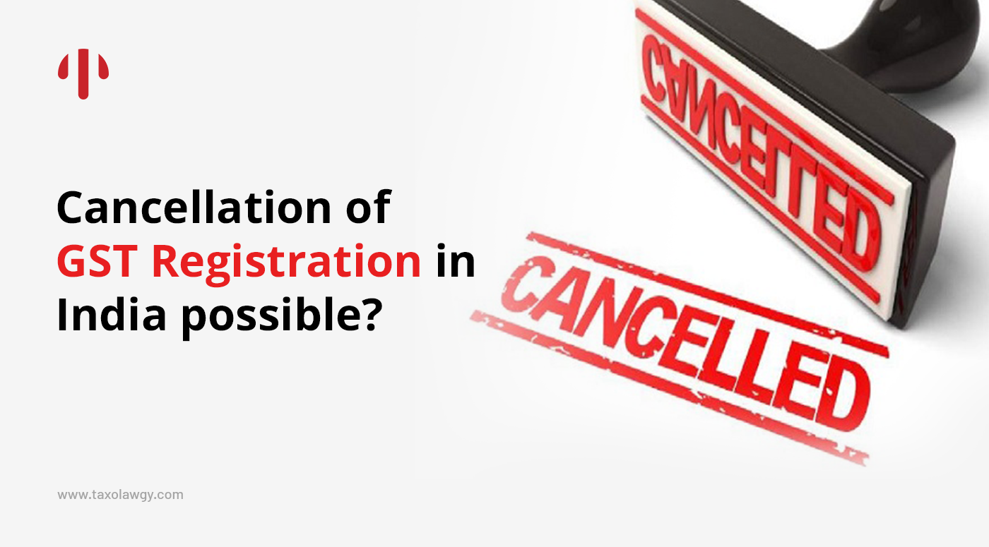 cancellation of GST registration in India