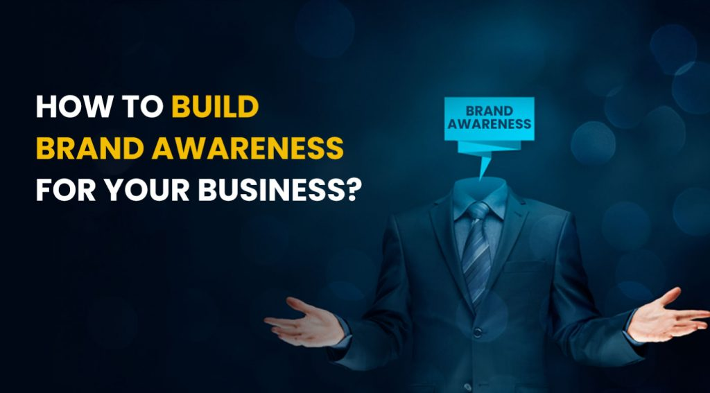 How to build brand awareness for your business?